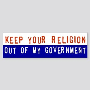 Keep Your Religion... Bumper Sticker
