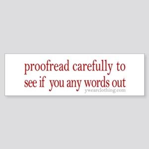 Proofread carefully Bumper Sticker