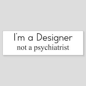 I'm a Designer not a psychiat Sticker (Bumper)