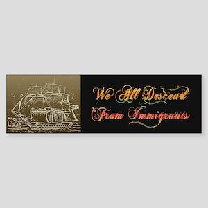 We All Descend From Immigrants Bumper Sticker