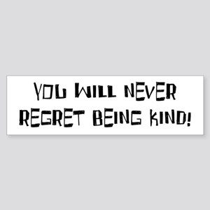 YOU WILL NEVER REGRET... Bumper Sticker
