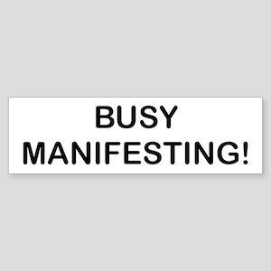 BUSY MANIFESTING! Bumper Sticker
