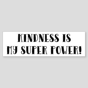 KINDNESS IS MY SUPER POWER! Bumper Sticker