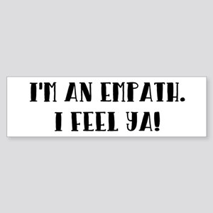 I'M AN EMPATH. I FEEL YA. Bumper Sticker