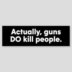 Actually, guns DO Kill People Sticker (Bumper)