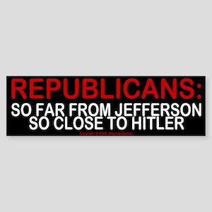 Republicans: so close to hitler - Bumper Sticker