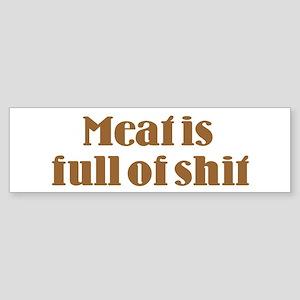 Meat is Full of Shit Bumper Sticker