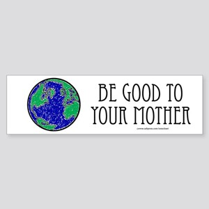 Be Good to Mother Bumper Sticker