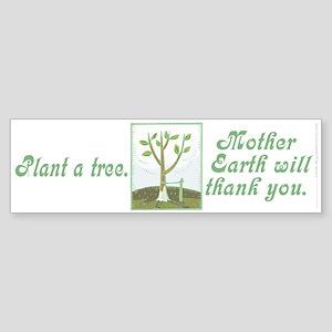 Plant a tree. Mother Earth.. (bumper sticker 10x3)