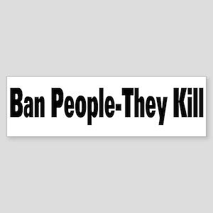 Ban People-They Kill Bumper Sticker