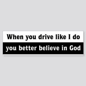 When you drive like I do Bumper Sticker