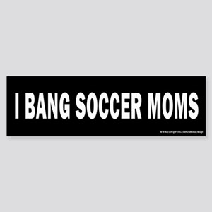 I Bang Soccer Moms Bumper Sticker