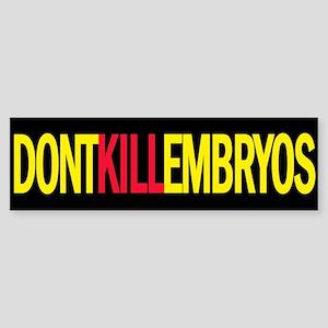 DONT KILL EMBRYOS Bumper Sticker