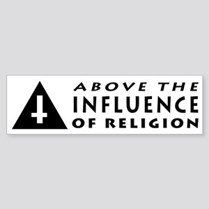 Above the INFLUENCE of Religion - Atheist Sticker