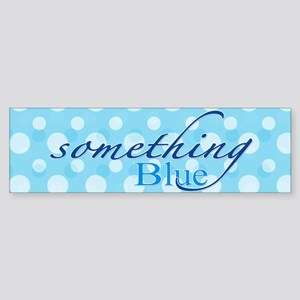Something Blue Bumper Sticker