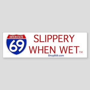 I-69 Slippery When Wet. Bumper Sticker