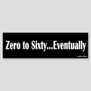 Zero to Sixty Eventually Bumper Sticker