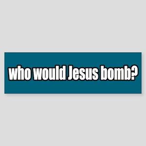 Who Would Jesus Bomb Peace Bumper Sticker