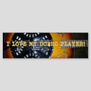 I love my dobro player Sticker (Bumper)