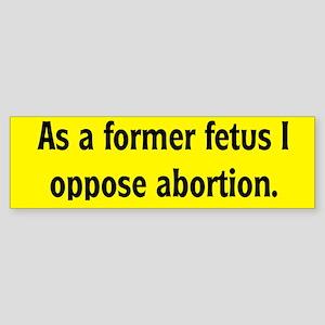 Former Fetus Oppose Abortion Sticker (Bumper)