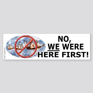 We Were Here First! Bumper Sticker