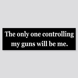 The Only One Controlling My Guns Will Be Me Sticke