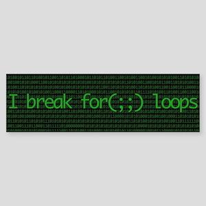 I break for(;;) loops Bumper Sticker