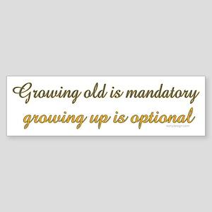 Growing old is mandatory.. Bumper Sticker