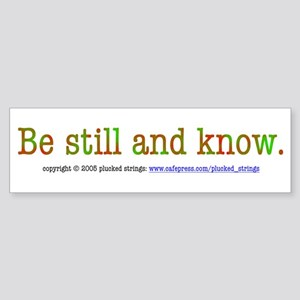 Be Still and Know Bumper Sticker