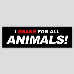 I BRAKE FOR ALL ANIMALS - (Bumper Sticker)