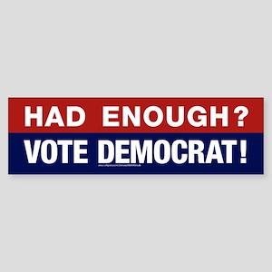 Had Enough? Vote Democrat! Bumper Sticker