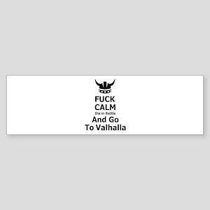 Fuck Calm...Go To Valhalla Bumper Sticker