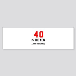40 Is The New What Was I Saying ? Sticker (Bumper)