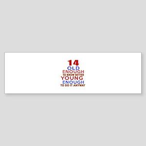 14 Old Enough Young Enough Birthd Sticker (Bumper)