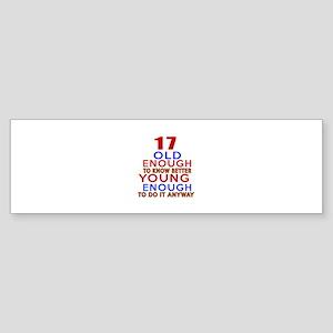17 Old Enough Young Enough Birthd Sticker (Bumper)