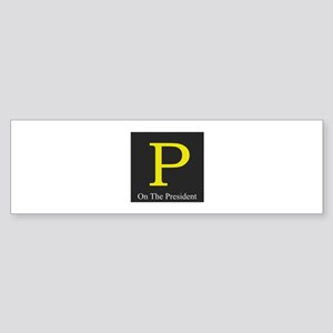 P on the President 1 Bumper Sticker