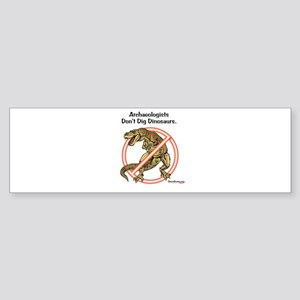 Archaeologists Don't Dig Dinosaurs Sticker (Bumper