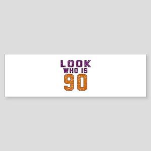 Look Who Is 90 Sticker (Bumper)