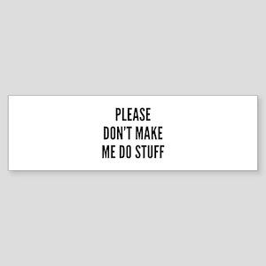 Please Don't Make Me Do Stuff Sticker (Bumper)