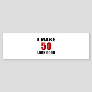I Make 52 Look Good Sticker (Bumper)