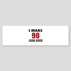 I Make 90 Look Good Sticker (Bumper)