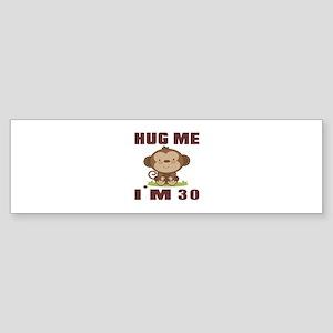 Hug Me I Am 30 Sticker (Bumper)