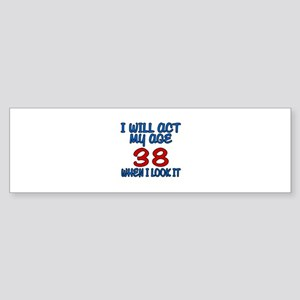 I Will Act My Age 38 When I Look Sticker (Bumper)