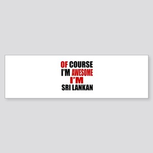 Of Course I Am Sri Lankan Sticker (Bumper)