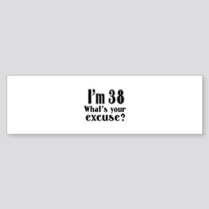 I'm 38 What is your excuse? Sticker (Bumper)
