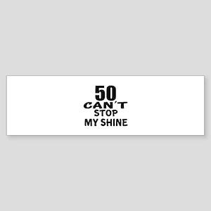 Can Not 50 Stop My Shine Birthday Sticker (Bumper)