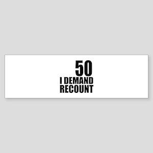 50 I Demand Recount Birthday Desi Sticker (Bumper)
