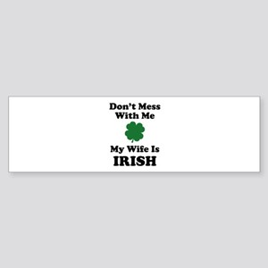 Don't Mess With Me. My Wife Is Irish. Sticker (Bum