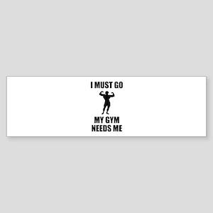 I Must Go. My Gym Needs Me. Sticker (Bumper)