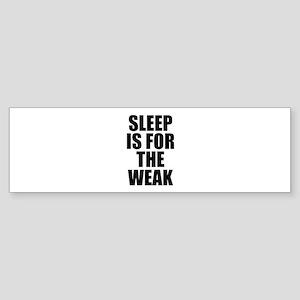Sleep Is For The Weak Sticker (Bumper)